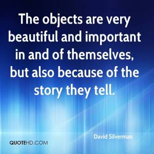 david-silverman-quote-the-objects-are-very-beautiful-and-important-in